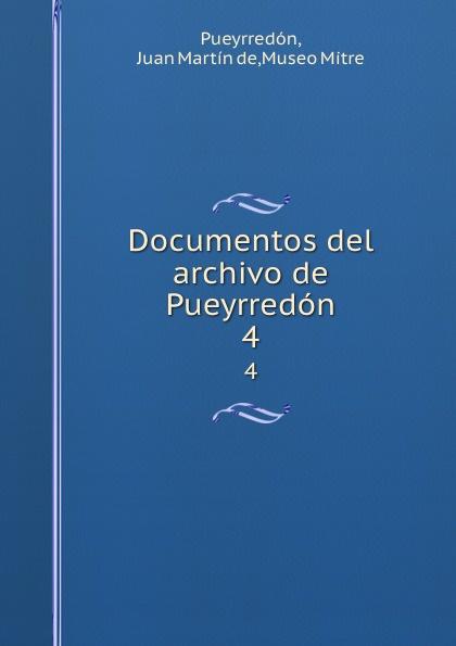 Juan Martín de Pueyrredón Documentos del archivo de Pueyrredon. 4 juan martín de pueyrredón documentos del archivo de pueyrredon tom 3