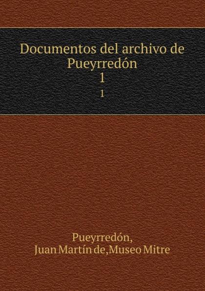 Juan Martín de Pueyrredón Documentos del archivo de Pueyrredon. 1 juan martín de pueyrredón documentos del archivo de pueyrredon tom 3