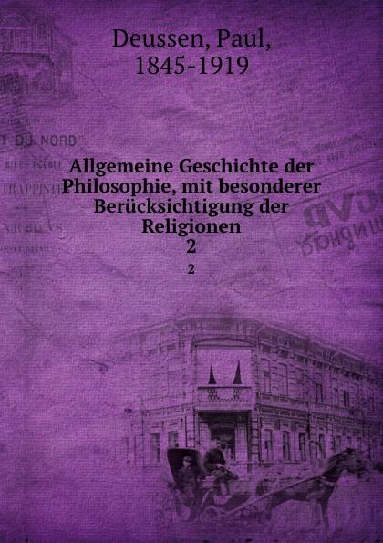 Paul Deussen Allgemeine Geschichte der Philosophie, mit besonderer Berucksichtigung der Religionen. 2