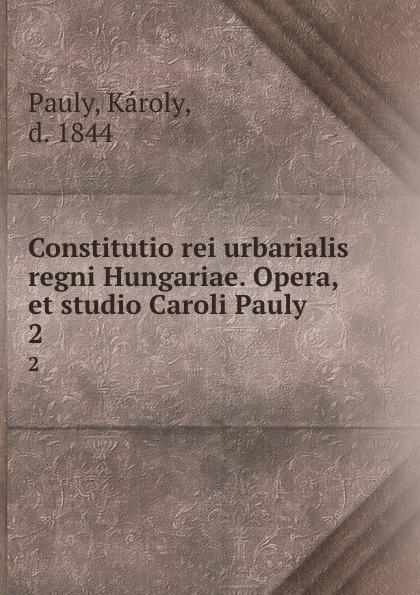 Károly Pauly Constitutio rei urbarialis regni Hungariae. Opera, et studio Caroli Pauly. 2 жакет alfredo pauly page 5