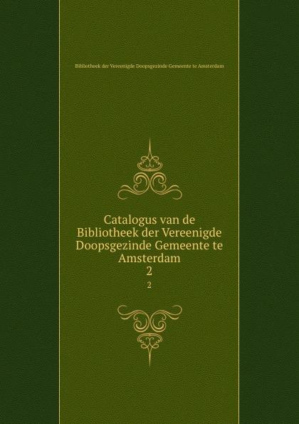 Catalogus van de Bibliotheek der Vereenigde Doopsgezinde Gemeente te Amsterdam. 2