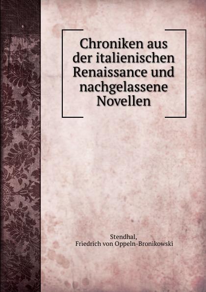 Friedrich von Oppeln-Bronikowski Stendhal Chroniken aus der italienischen Renaissance und nachgelassene Novellen stendhal römerinnen zwei novellen