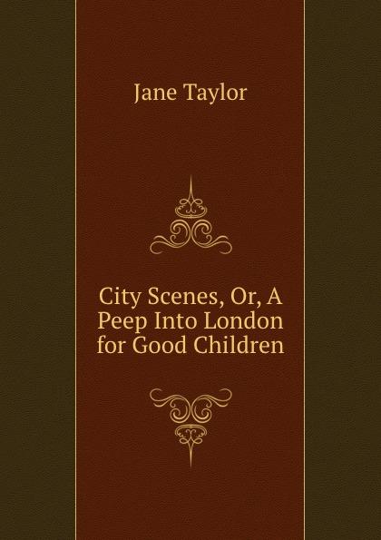 Jane Taylor City Scenes, Or, A Peep Into London for Good Children peep ehasalu hullu munga päevik