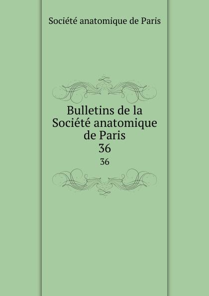 Bulletins de la Societe anatomique de Paris. 36