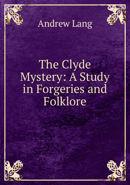 Andrew Lang The Clyde Mystery: A Study in Forgeries and Folklore lang andrew the clyde mystery