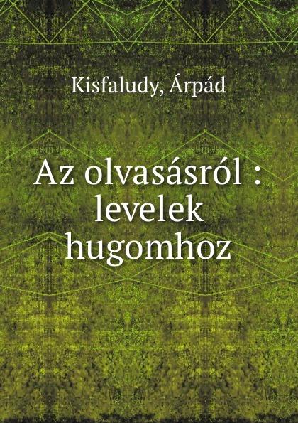 Árpád Kisfaludy Az olvasasrol : levelek hugomhoz szent istván társulat ezereves magyarorszag