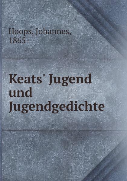 Johannes Hoops Keats. Jugend und Jugendgedichte j keats hyperion mit einleitung hrsg von johannes hoops