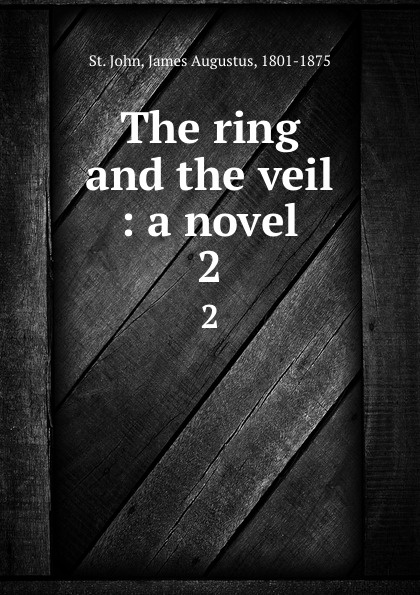 James Augustus St. John The ring and the veil : a novel. 2