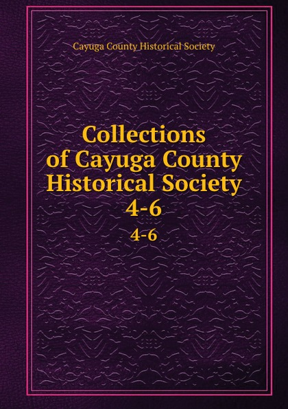 Collections of Cayuga County Historical Society. 4-6