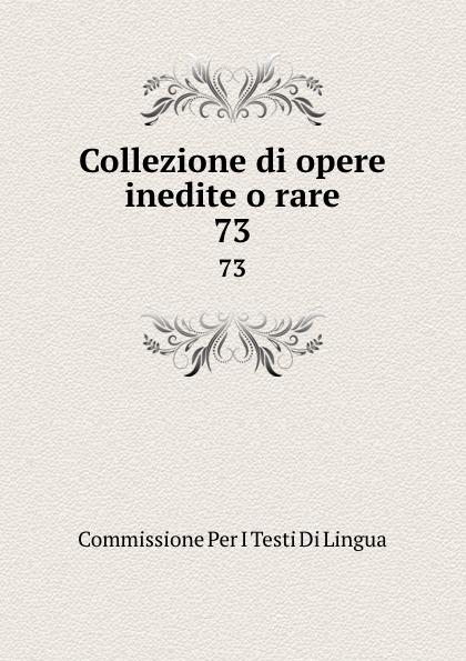 Commissione Per I Testi Di Lingua Collezione di opere inedite o rare. 73 commissione per i testi di lingua collezione di opere inedite o rare 49