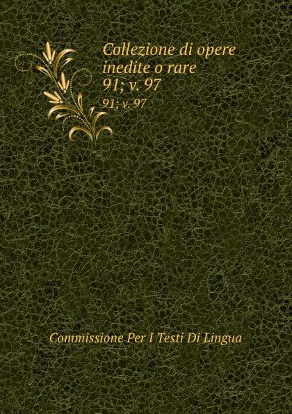 Commissione Per I Testi Di Lingua Collezione di opere inedite o rare. 91; v. 97 commissione per i testi di lingua collezione di opere inedite o rare 49
