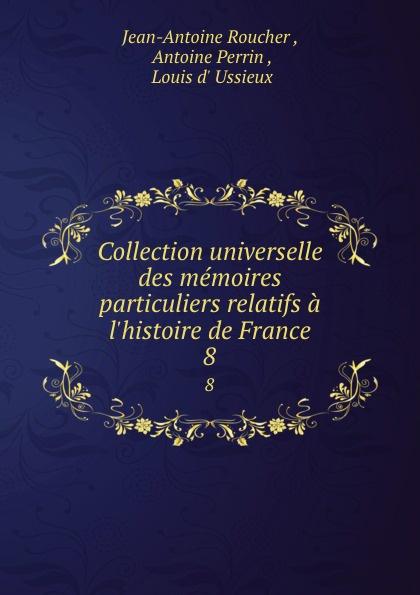 Jean-Antoine Roucher Collection universelle des memoires particuliers relatifs a l.histoire de France. 8