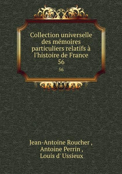 Jean-Antoine Roucher Collection universelle des memoires particuliers relatifs a l.histoire de France. 56 jean antoine roucher collection universelle des memoires particuliers relatifs a l histoire de france vol 11 classic reprint