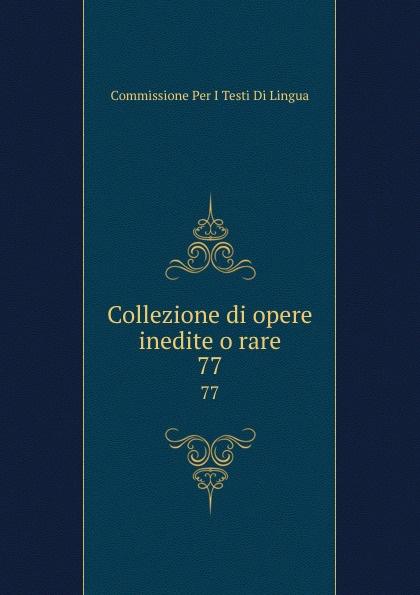 Commissione Per I Testi Di Lingua Collezione di opere inedite o rare. 77 commissione per i testi di lingua collezione di opere inedite o rare 49