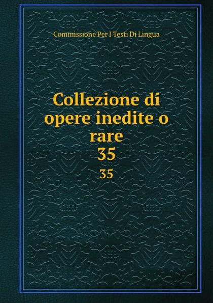 Commissione Per I Testi Di Lingua Collezione di opere inedite o rare. 35 commissione per i testi di lingua collezione di opere inedite o rare 49