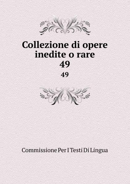 Commissione Per I Testi Di Lingua Collezione di opere inedite o rare. 49 commissione per i testi di lingua collezione di opere inedite o rare 49