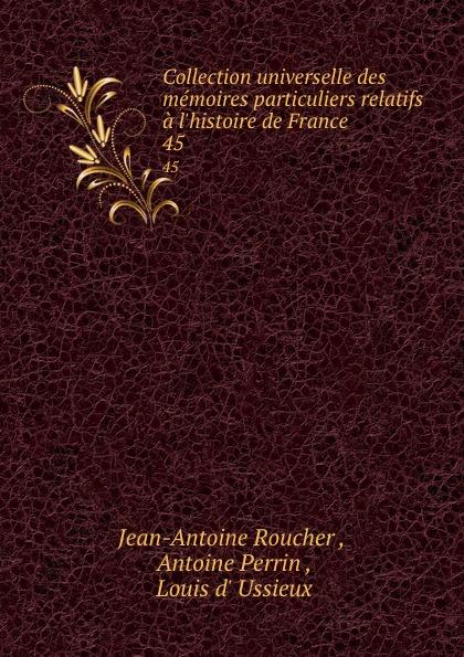 Jean-Antoine Roucher Collection universelle des memoires particuliers relatifs a l.histoire de France. 45 jean antoine roucher collection universelle des memoires particuliers relatifs a l histoire de france vol 11 classic reprint