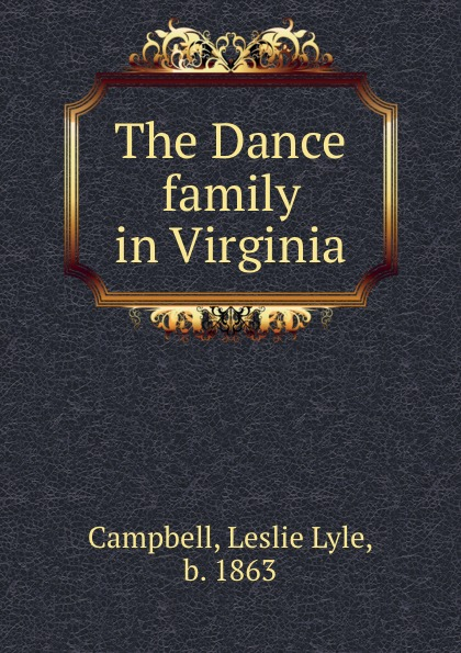 Leslie Lyle Campbell The Dance family in Virginia