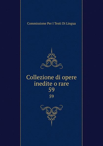 Commissione Per I Testi Di Lingua Collezione di opere inedite o rare. 59 commissione per i testi di lingua collezione di opere inedite o rare 49