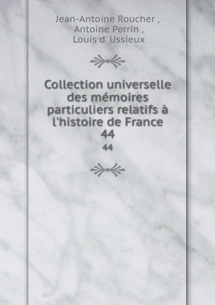 Jean-Antoine Roucher Collection universelle des memoires particuliers relatifs a l.histoire de France. 44 jean antoine roucher collection universelle des memoires particuliers relatifs a l histoire de france vol 11 classic reprint