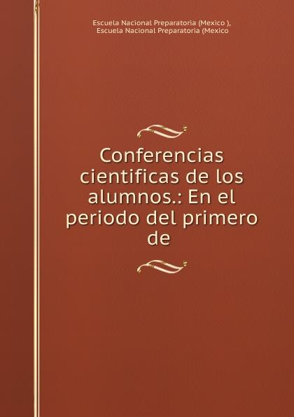 Mexico Conferencias cientificas de los alumnos.: En el periodo del primero de . mexico conferencias cientificas de los alumnos en el periodo del primero de