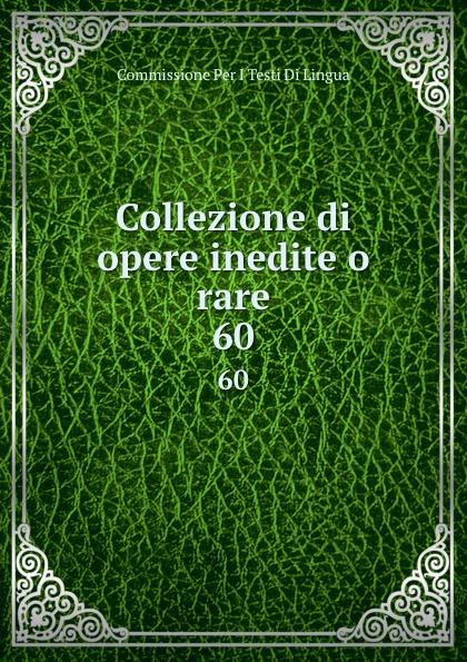Commissione Per I Testi Di Lingua Collezione di opere inedite o rare. 60 commissione per i testi di lingua collezione di opere inedite o rare 49