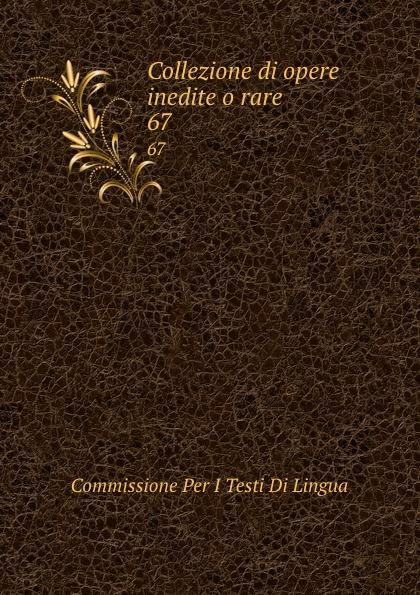 Commissione Per I Testi Di Lingua Collezione di opere inedite o rare. 67 commissione per i testi di lingua collezione di opere inedite o rare 49