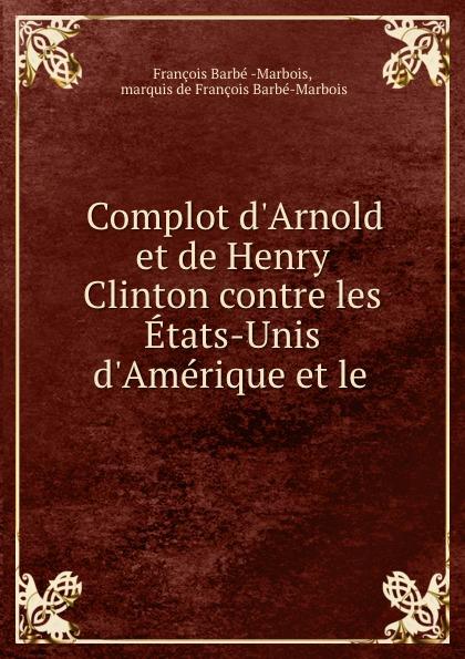 François Barbé Marbois Complot d.Arnold et de Henry Clinton contre les Etats-Unis d.Amerique et le .