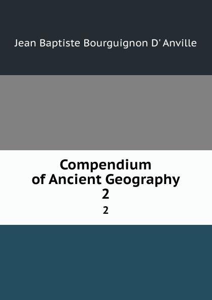 Jean Baptiste Bourguignon d' Anville Compendium of Ancient Geography. 2 anville jean baptiste compendium of ancient geography