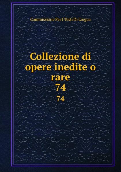 Commissione Per I Testi Di Lingua Collezione di opere inedite o rare. 74 commissione per i testi di lingua collezione di opere inedite o rare 35