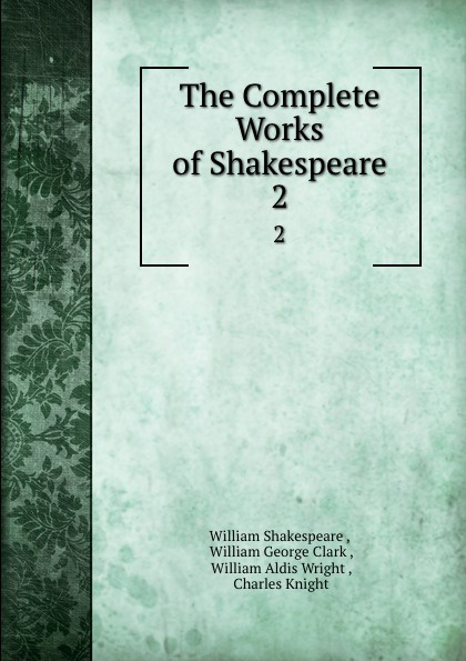 William Shakespeare The Complete Works of Shakespeare. 2 the arden shakespeare complete works