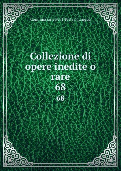 Commissione Per I Testi Di Lingua Collezione di opere inedite o rare. 68 commissione per i testi di lingua collezione di opere inedite o rare 49