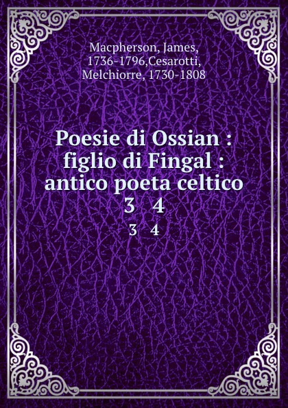 James Macpherson Poesie di Ossian : figlio di Fingal : antico poeta celtico. 3 . 4 ossian ossian fils de fingal t 2