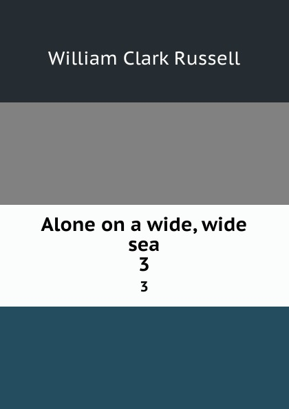 Russell William Clark Alone on a wide, wide sea. 3 michael morpurgo alone on a wide wide sea