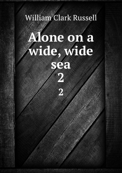 Russell William Clark Alone on a wide, wide sea. 2 michael morpurgo alone on a wide wide sea