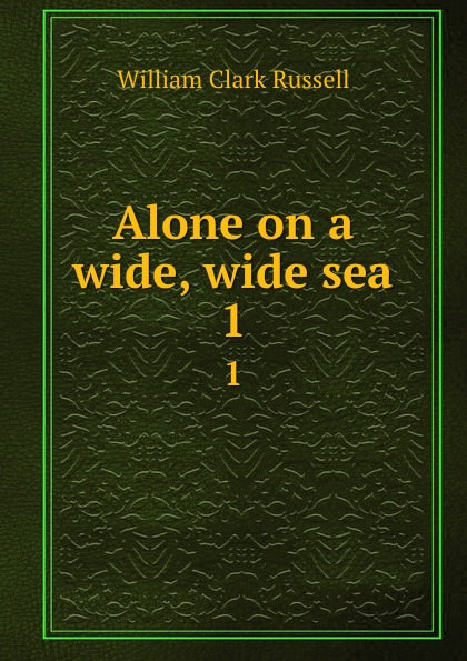 Russell William Clark Alone on a wide, wide sea. 1 michael morpurgo alone on a wide wide sea