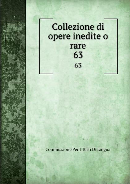 Commissione Per I Testi Di Lingua Collezione di opere inedite o rare. 63 commissione per i testi di lingua collezione di opere inedite o rare 49