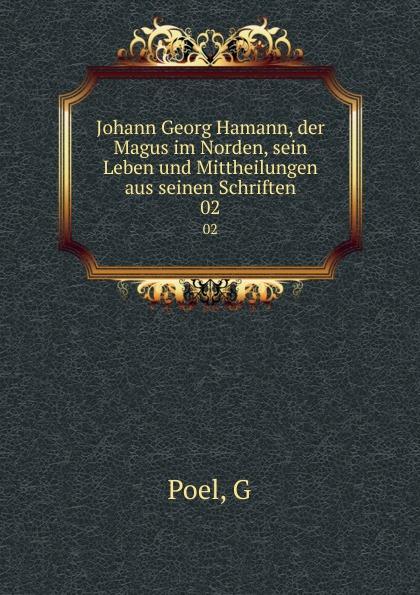 G. Poel Johann Georg Hamann, der Magus im Norden, sein Leben und Mittheilungen aus seinen Schriften. 02