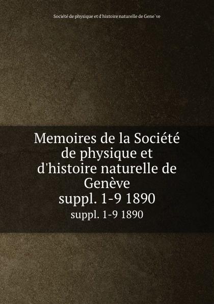 Memoires de la Societe de physique et d.histoire naturelle de Geneve. suppl. 1-9 1890