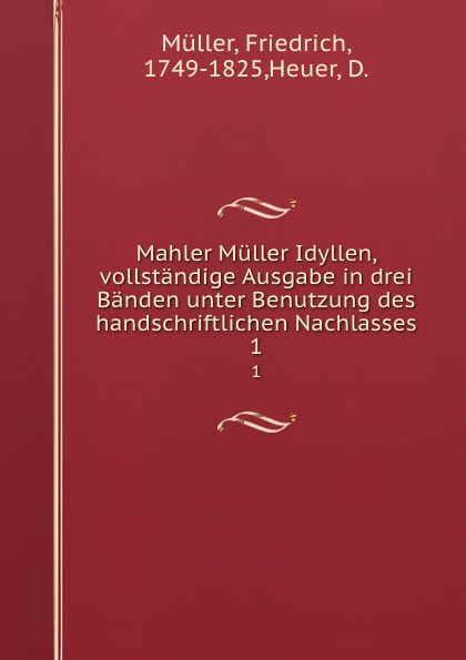 Friedrich Müller Mahler Muller Idyllen, vollstandige Ausgabe in drei Banden unter Benutzung des handschriftlichen Nachlasses. 1 friedrich müller mahler muller idyllen vollstandige ausgabe in drei banden unter benutzung des handschriftlichen nachlasses 1