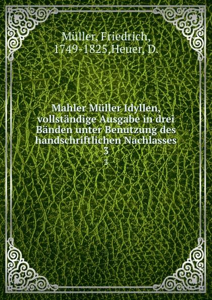 Friedrich Müller Mahler Muller Idyllen, vollstandige Ausgabe in drei Banden unter Benutzung des handschriftlichen Nachlasses. 3 friedrich müller mahler muller idyllen vollstandige ausgabe in drei banden unter benutzung des handschriftlichen nachlasses 1