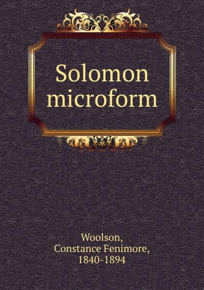Constance Fenimore Woolson Solomon microform woolson constance fenimore horace chase
