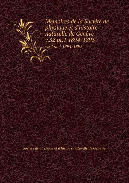 Memoires de la Societe de physique et d.histoire naturelle de Geneve. v.32 pt.1 1894-1895
