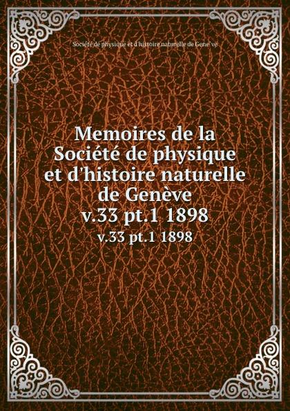 Memoires de la Societe de physique et d.histoire naturelle de Geneve. v.33 pt.1 1898