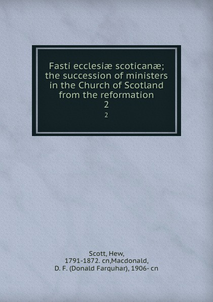 Hew Scott Fasti ecclesiae scoticanae; the succession of ministers in the Church of Scotland from the reformation. 2 c dixon scott contesting the reformation