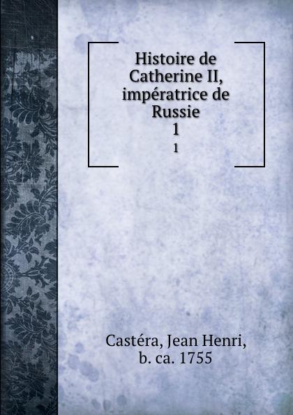 Jean Henri Castéra Histoire de Catherine II, imperatrice de Russie. 1