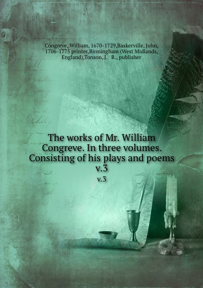 William Congreve The works of Mr. William Congreve. In three volumes. Consisting of his plays and poems. v.3 william congreve the old batchelor