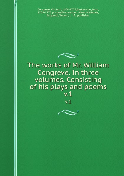 William Congreve The works of Mr. William Congreve. In three volumes. Consisting of his plays and poems. v.1 william congreve the old batchelor