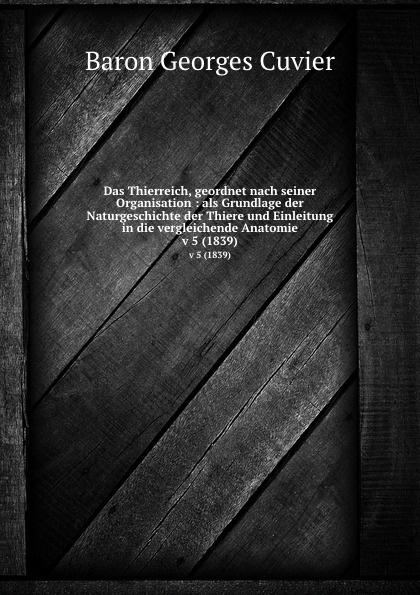 Cuvier Georges Das Thierreich, geordnet nach seiner Organisation : als Grundlage der Naturgeschichte der Thiere und Einleitung in die vergleichende Anatomie. v 5 (1839)