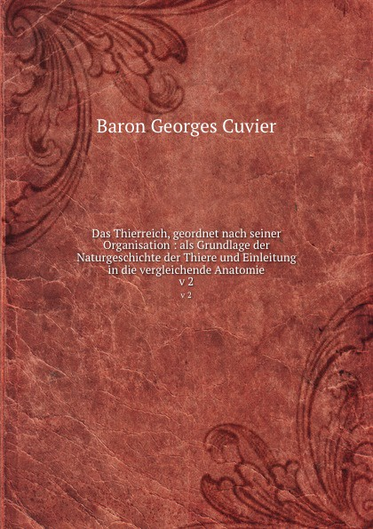 Cuvier Georges Das Thierreich, geordnet nach seiner Organisation : als Grundlage der Naturgeschichte der Thiere und Einleitung in die vergleichende Anatomie. v 2